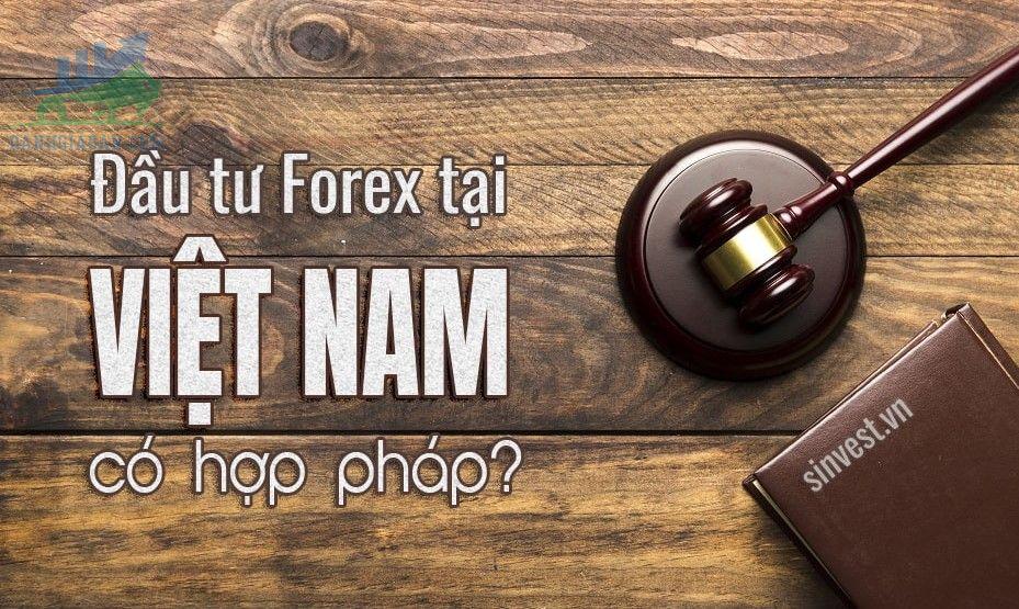 Đầu tư Forex tại Việt Nam có hợp pháp không?