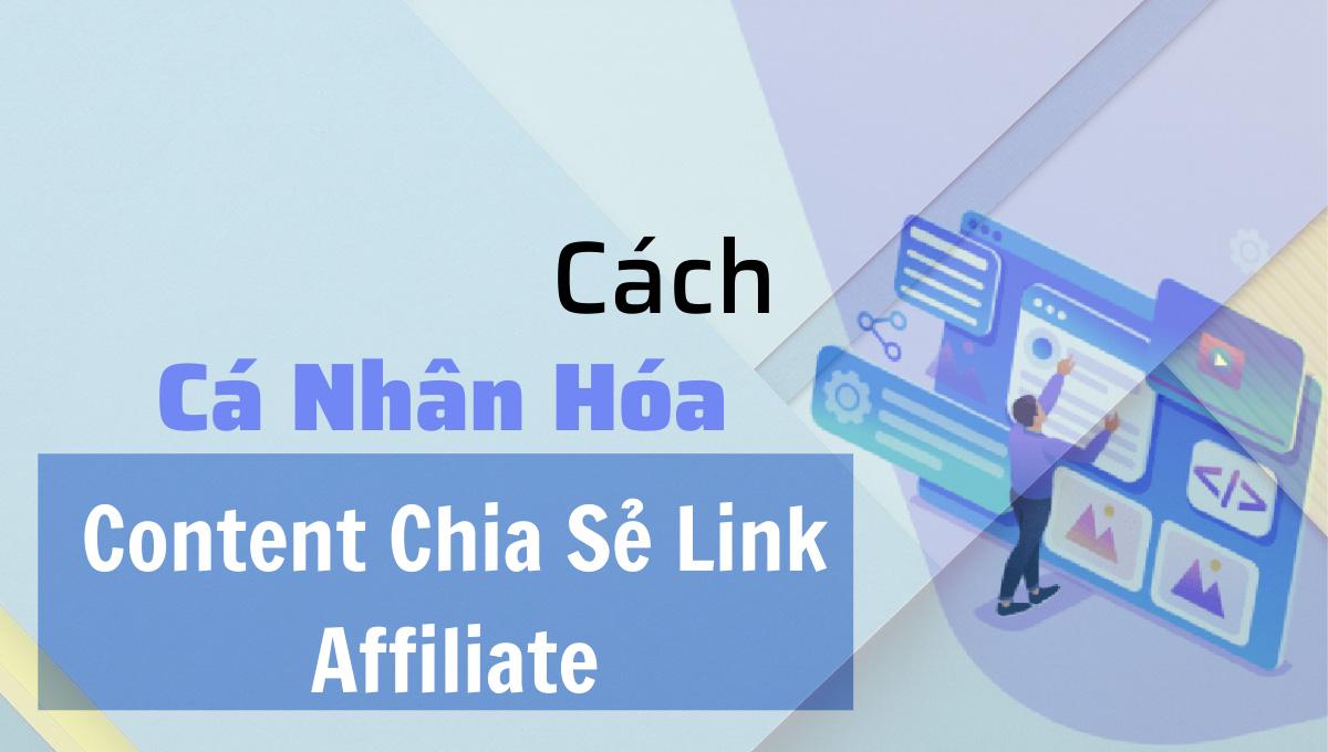 Hướng dẫn cá nhân hóa nội dung khi viết content chia sẻ link affiliate
