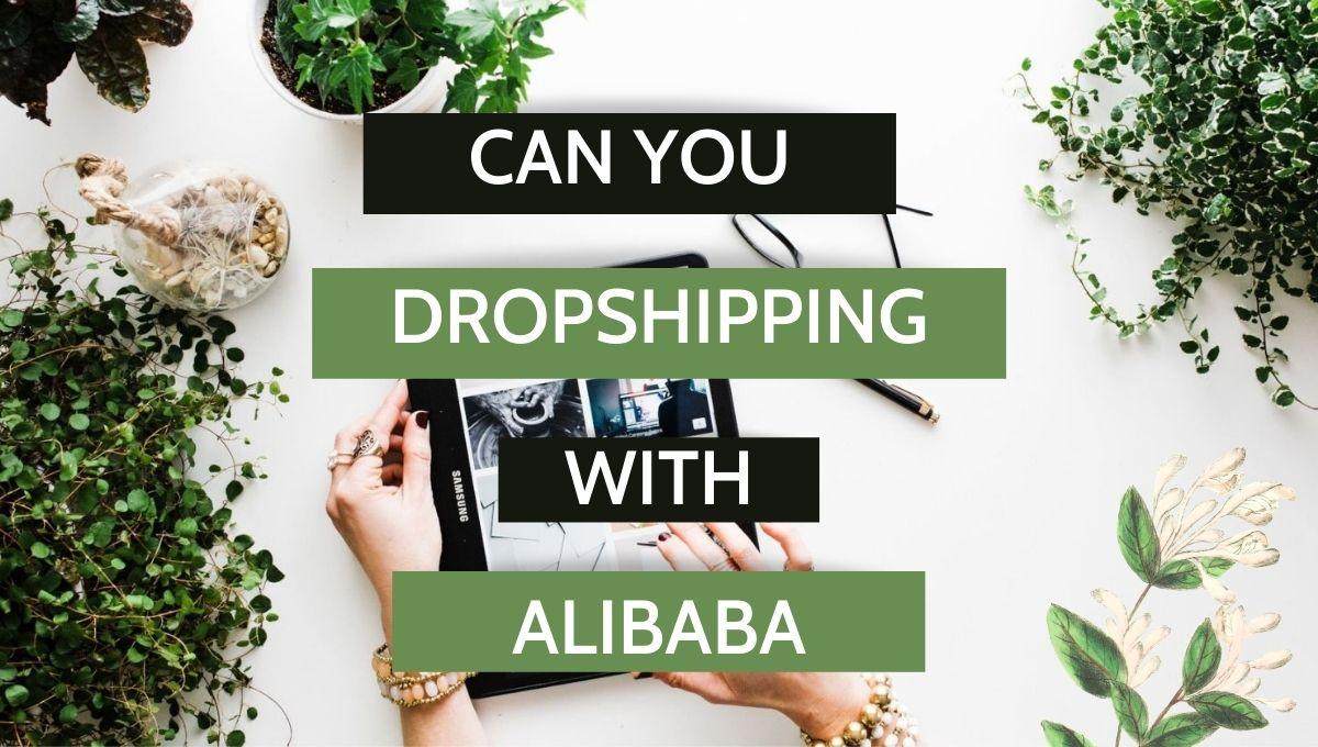 Có thể kiếm tiền online với Alibaba Dropshipping không?