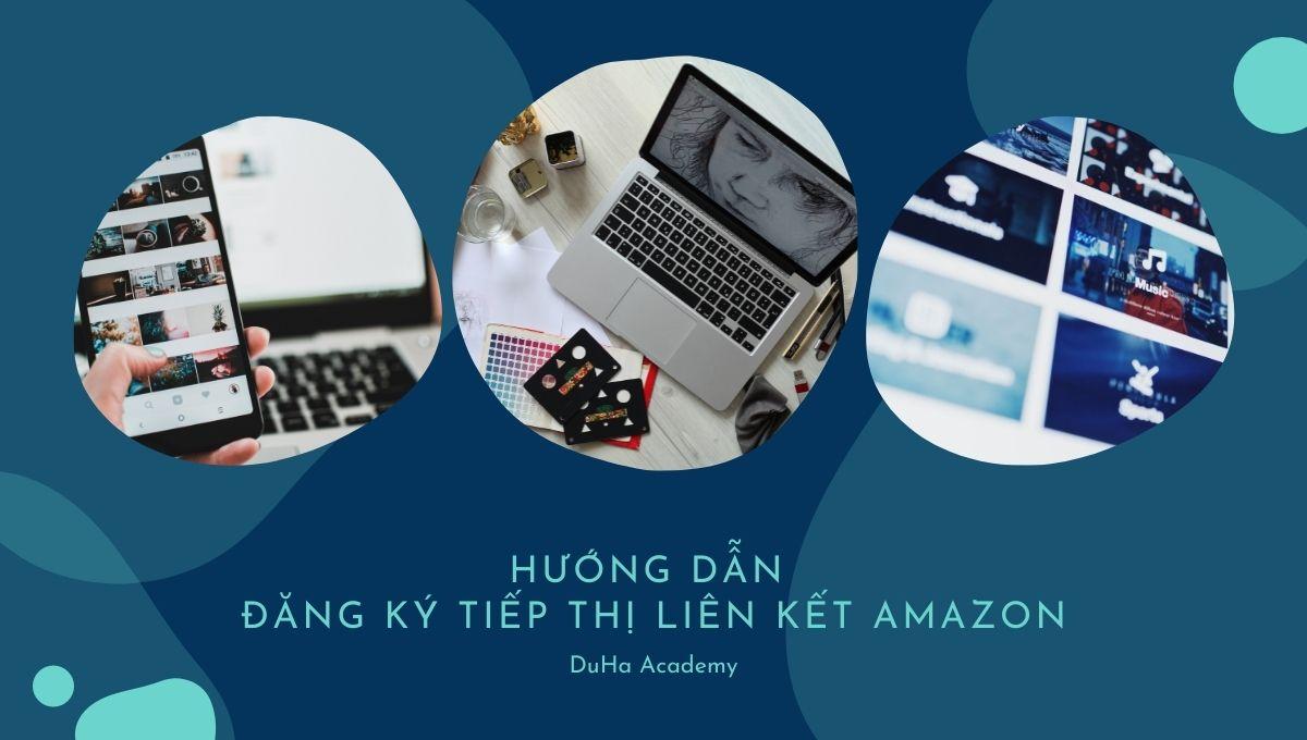 Hướng dẫn đăng ký tiếp thị liên kết Amazon
